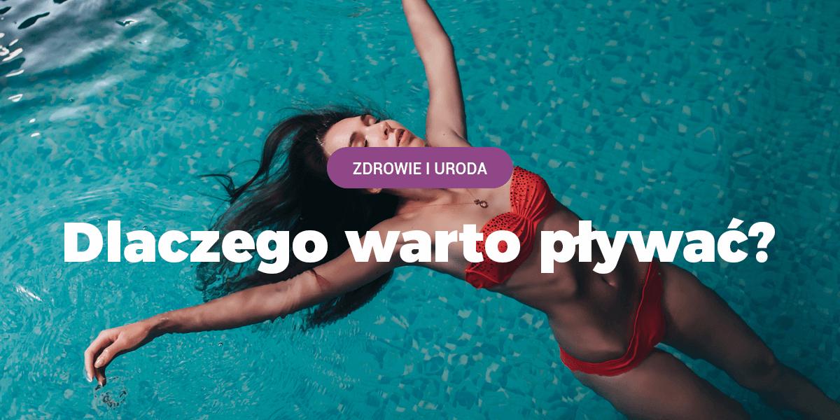 dlaczego warto pływać, pływanie, basen, sporty wodne, pływanie na odchudzanie, co daje pływanie, korzyści z pływania