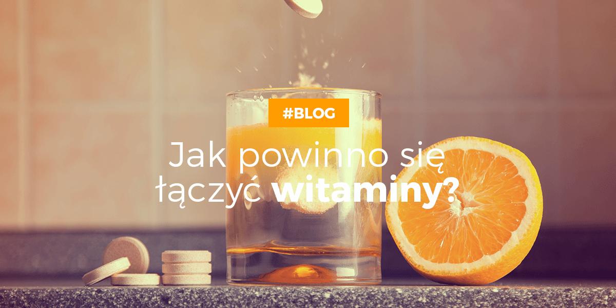 Jak łączyć witaminy